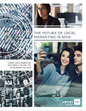 The Future of Local Marketing Is Now: 5 Ways Local Marketing Will Impact the Way You Do Business This Year